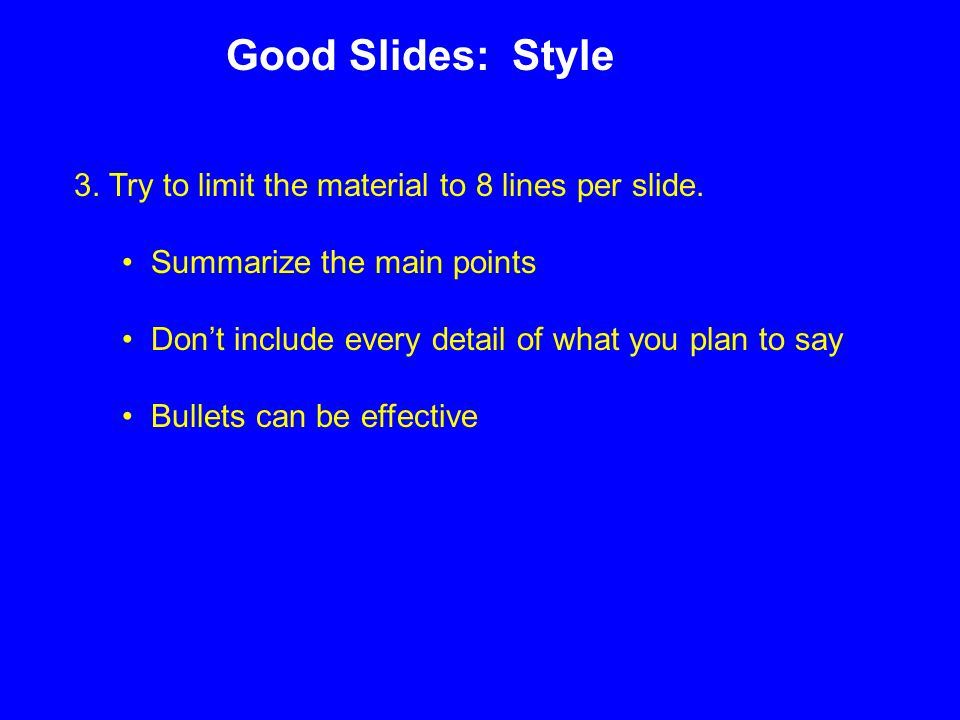 3. Try to limit the material to 8 lines per slide.