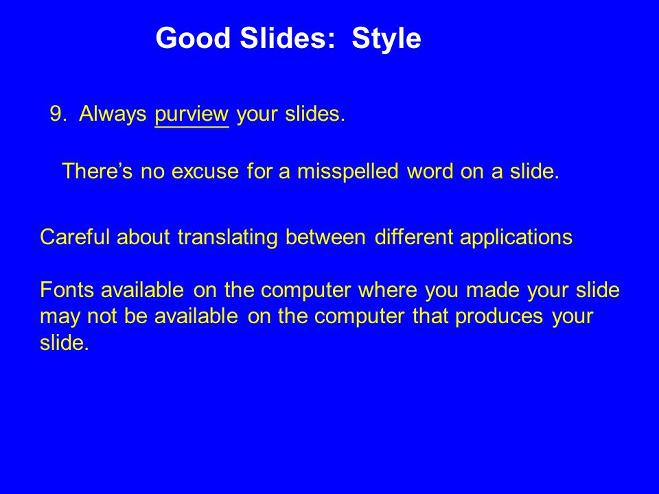 9. Always purview your slides.