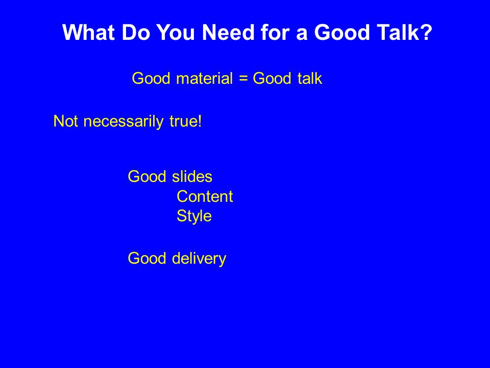 Good Slides: Content Always start with a title slide Presentation title Authors Support Contact info