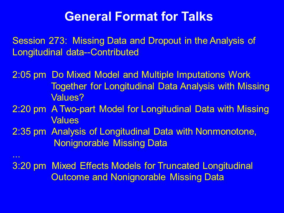General Format for Talks Session 273: Missing Data and Dropout in the Analysis of Longitudinal data--Contributed 2:05 pm Do Mixed Model and Multiple Imputations Work Together for Longitudinal Data Analysis with Missing Values.