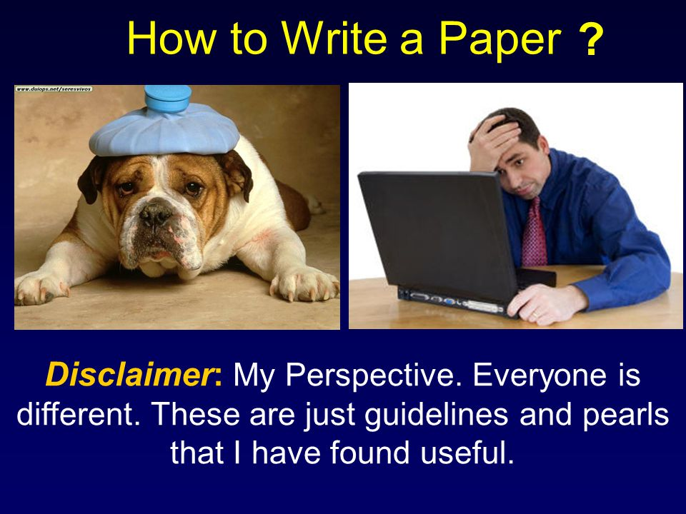 How to Write a Paper Disclaimer: My Perspective. Everyone is different.