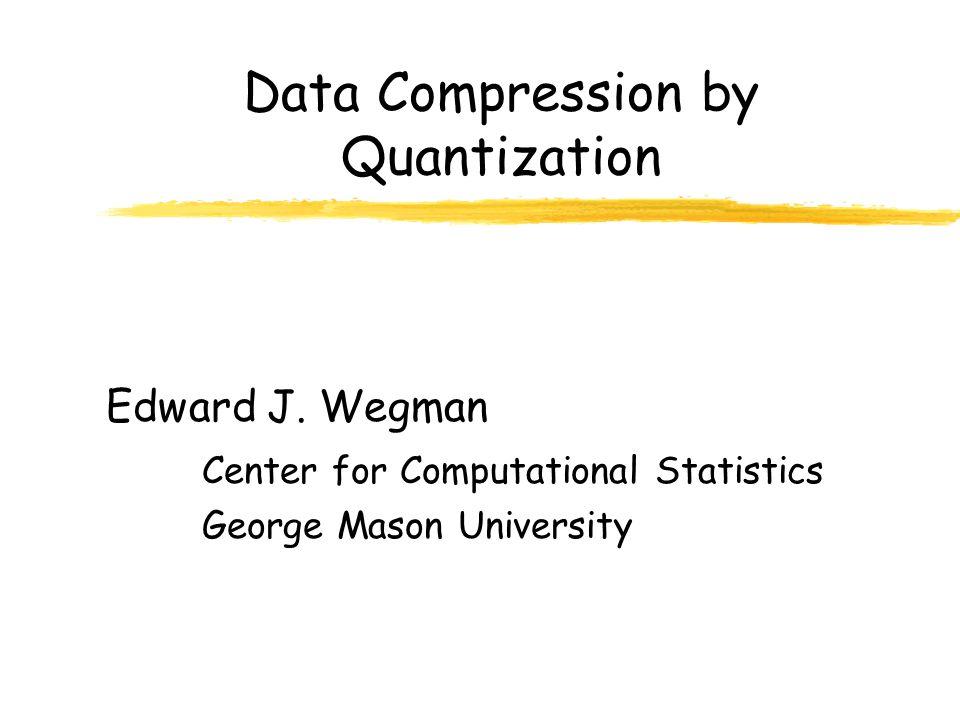 Data Quantization zBinning, but at microresolution zConventions yd = dimension yk = # of bins yn = sample size yTypically k << n