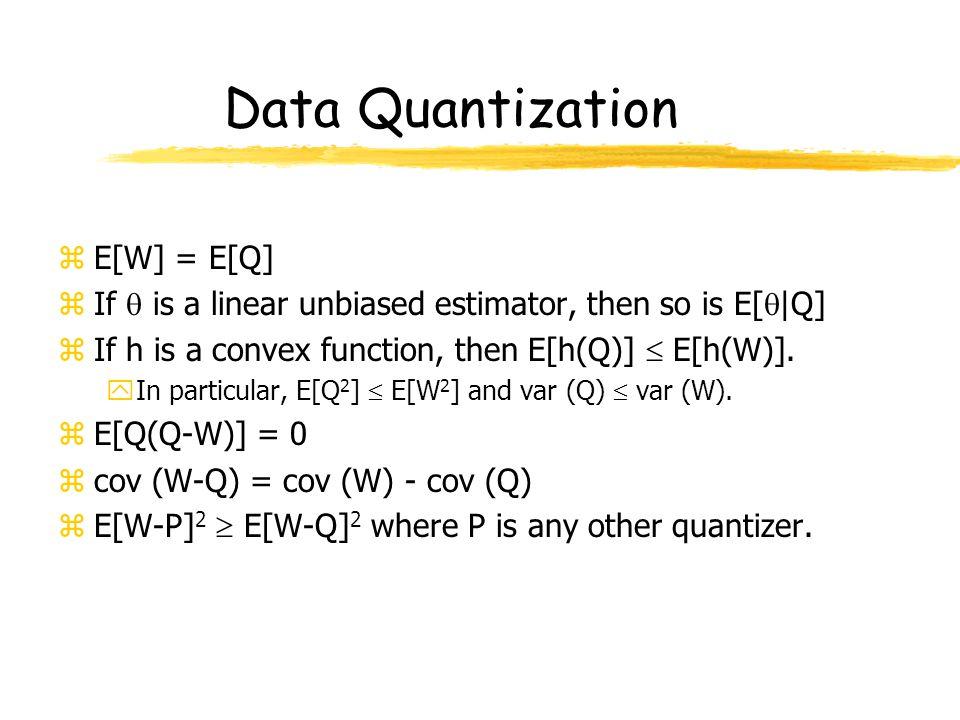 Data Quantization zE[W] = E[Q] zIf  is a linear unbiased estimator, then so is E[  |Q] zIf h is a convex function, then E[h(Q)]  E[h(W)].