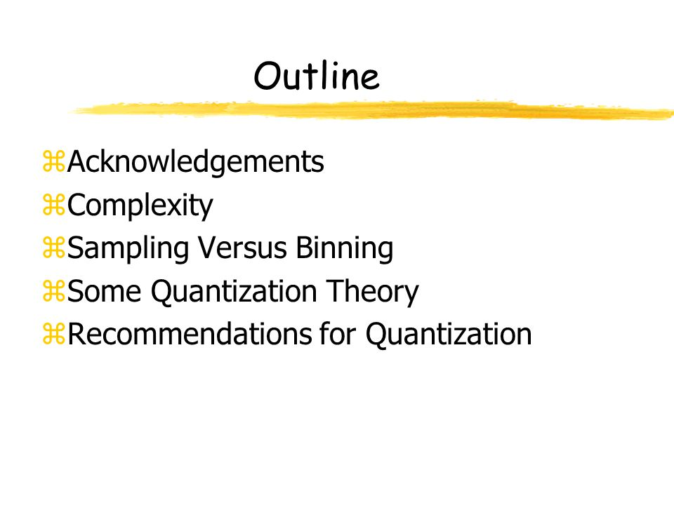 Data Quantization zAnalysis on a finite subset of the integers has theoretical advantages yAnalysis is less delicate xdifferent forms of convergence are equivalent yAnalysis is often more natural since data is already quantized or categorical yGraphical analysis of numerical data is not much changed since 10 6 pixels is at limit of HVS