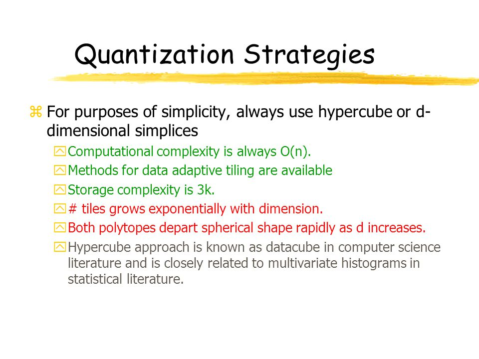 Quantization Strategies zFor purposes of simplicity, always use hypercube or d- dimensional simplices yComputational complexity is always O(n). yMetho