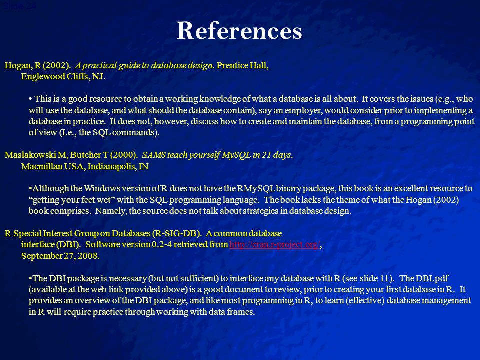 © 2003 By Default! A Free sample background from www.powerpointbackgrounds.com Slide 24 References Hogan, R (2002). A practical guide to database desi