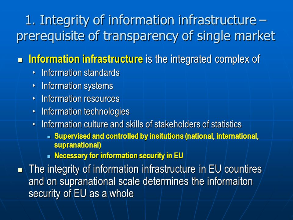 1. Integrity of information infrastructure – prerequisite of transparency of single market Information infrastructure is the integrated complex of Inf