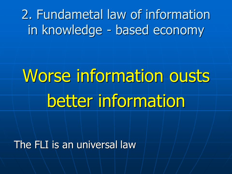 2. Fundametal law of information in knowledge - based economy Worse information ousts better information The FLI is an universal law