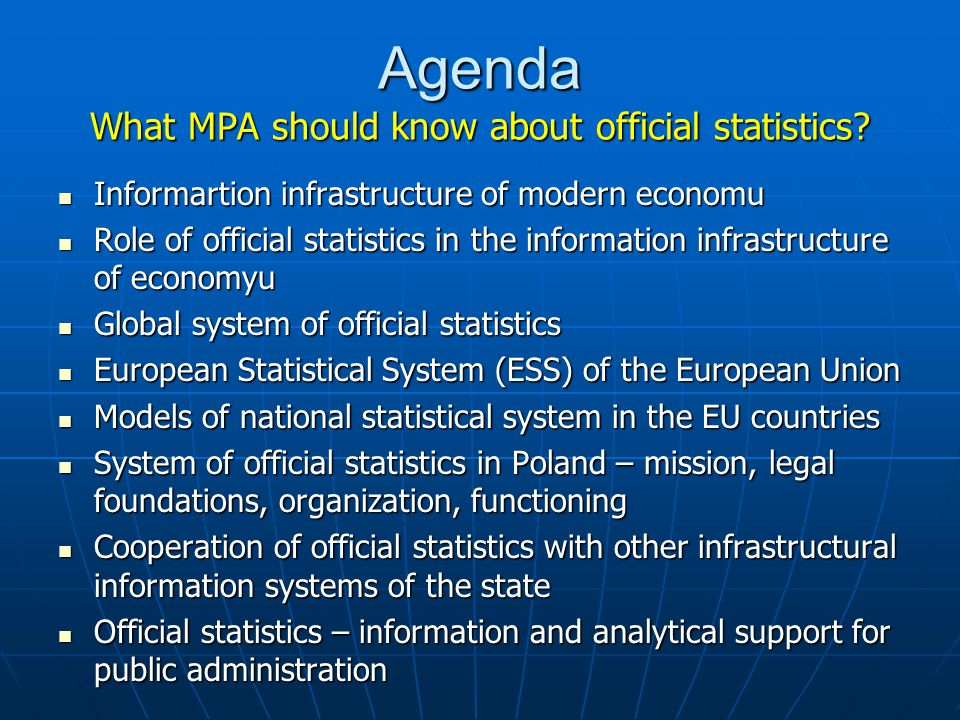 Agenda What MPA should know about official statistics.