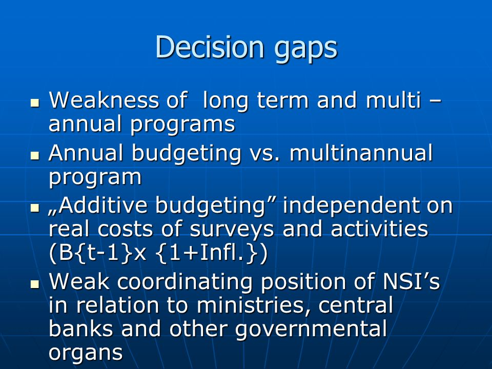 Decision gaps Weakness of long term and multi – annual programs Weakness of long term and multi – annual programs Annual budgeting vs.