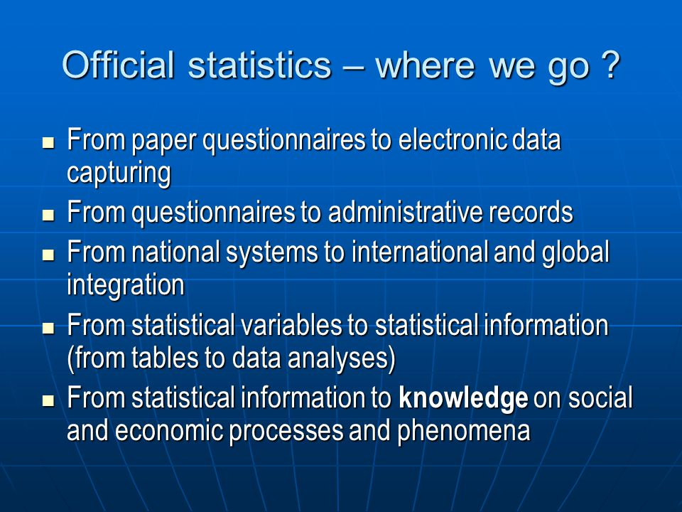 Official statistics – where we go ? From paper questionnaires to electronic data capturing From paper questionnaires to electronic data capturing From