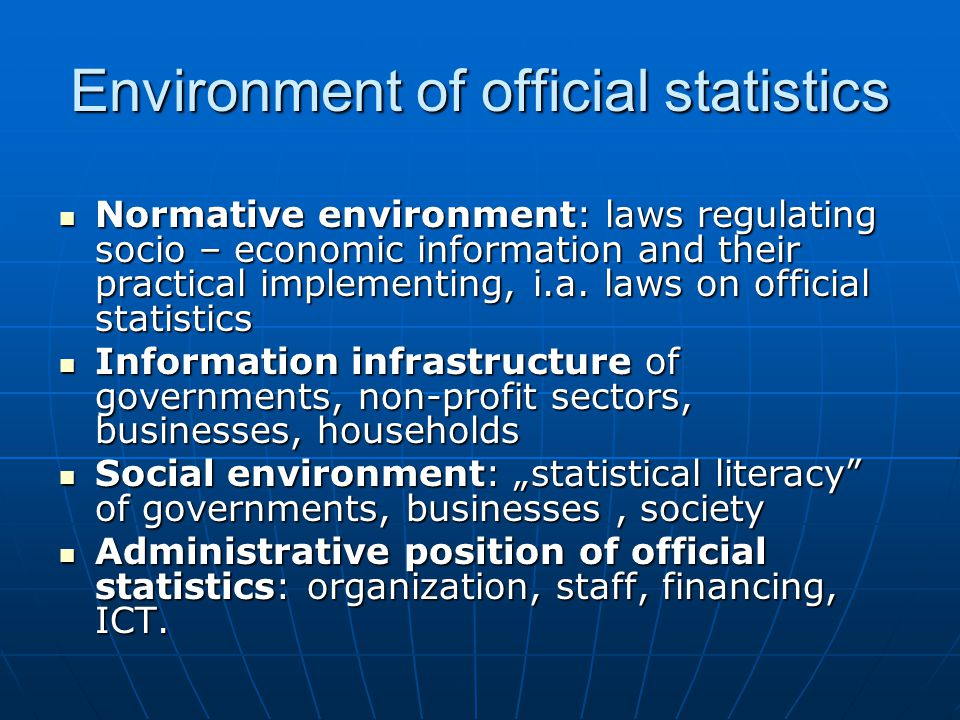 Environment of official statistics Normative environment: laws regulating socio – economic information and their practical implementing, i.a.