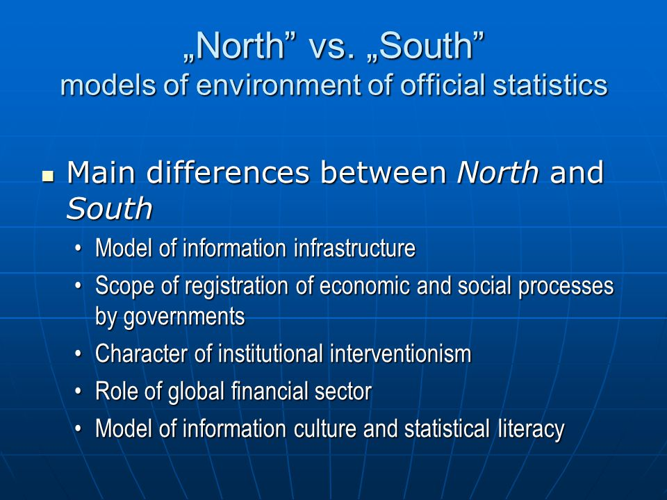 """""""North"""" vs. """"South"""" models of environment of official statistics Main differences between North and South Main differences between North and South Mod"""