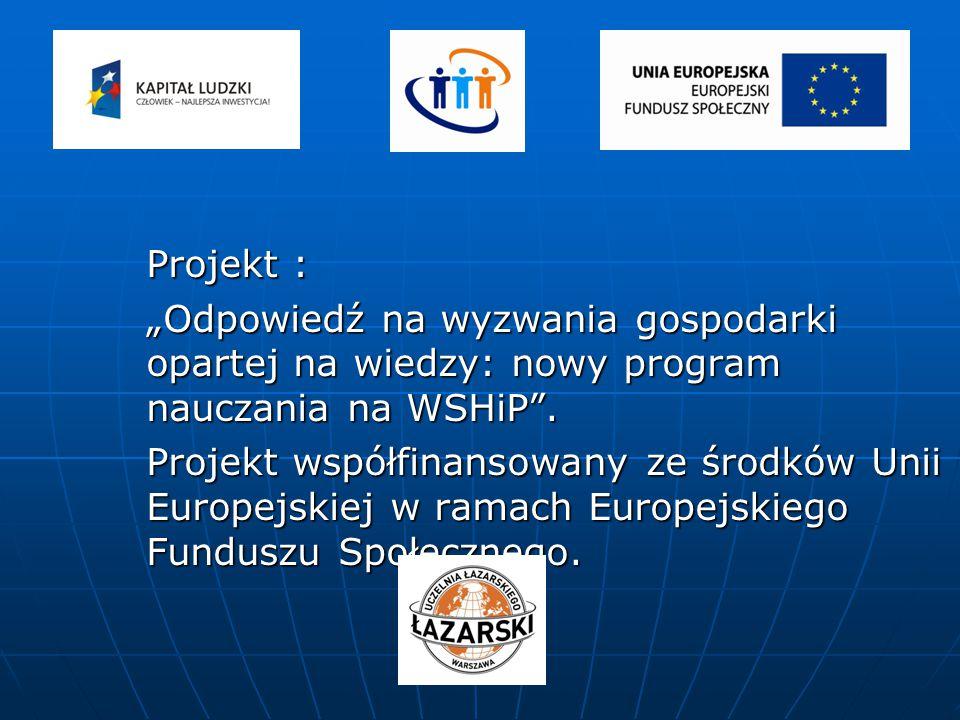 """Projekt : Projekt : """"Odpowiedź na wyzwania gospodarki opartej na wiedzy: nowy program nauczania na WSHiP"""". Projekt współfinansowany ze środków Unii Eu"""