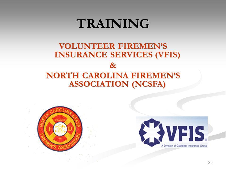 29 TRAINING VOLUNTEER FIREMEN'S INSURANCE SERVICES (VFIS) & NORTH CAROLINA FIREMEN'S ASSOCIATION (NCSFA)