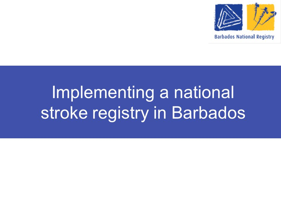 Implementing a national stroke registry in Barbados