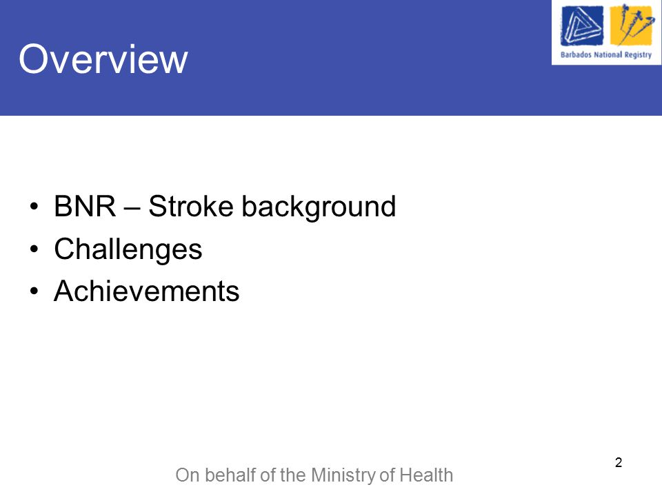2 Overview BNR – Stroke background Challenges Achievements On behalf of the Ministry of Health