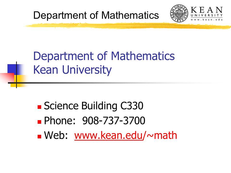 Department of Mathematics Department of Mathematics Kean University Science Building C330 Phone: 908-737-3700 Web: www.kean.edu/~mathwww.kean.edu