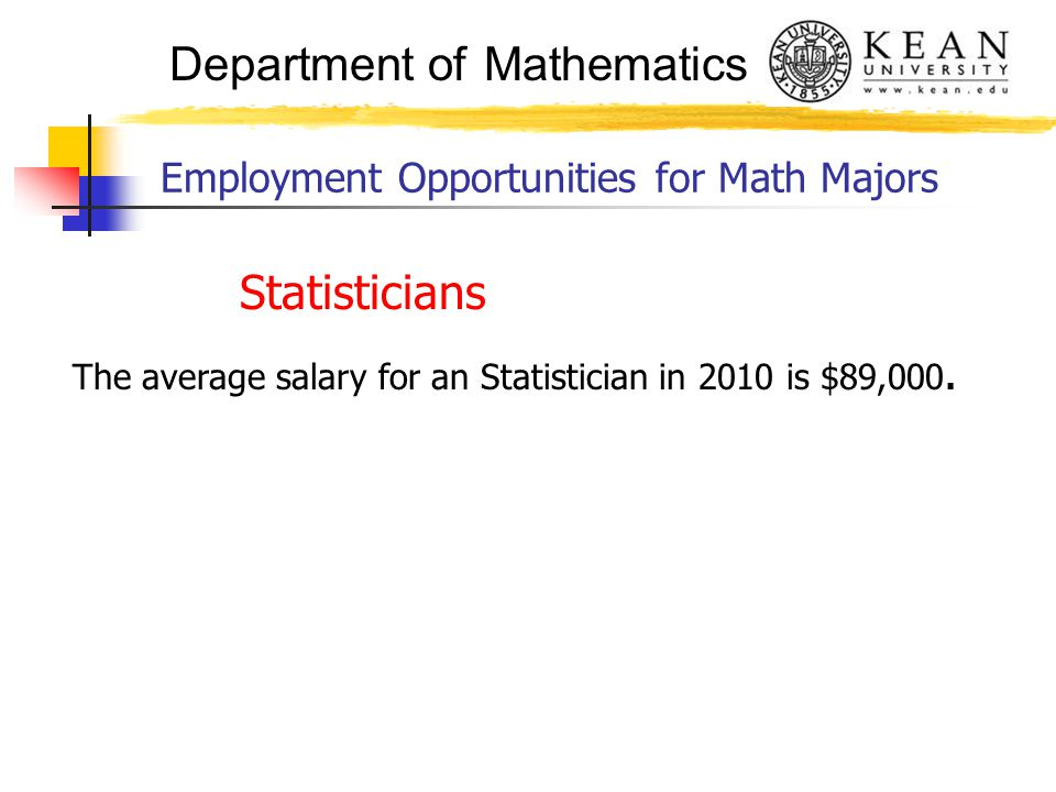 Department of Mathematics Employment Opportunities for Math Majors Statisticians The average salary for an Statistician in 2010 is $89,000.