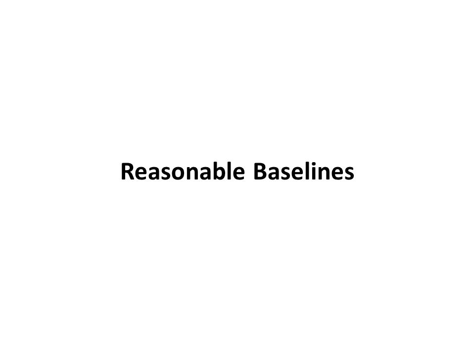 Reasonable Baselines