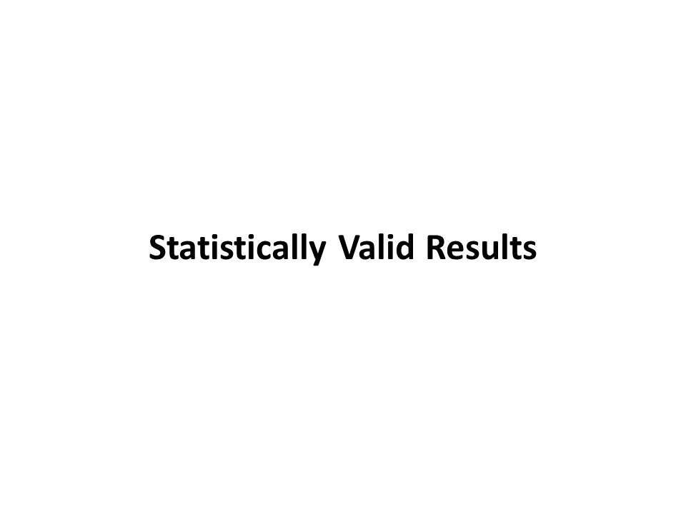 Statistically Valid Results