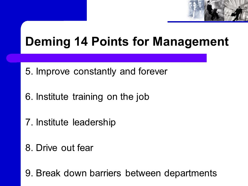 Deming 14 Points for Management 5. Improve constantly and forever 6.