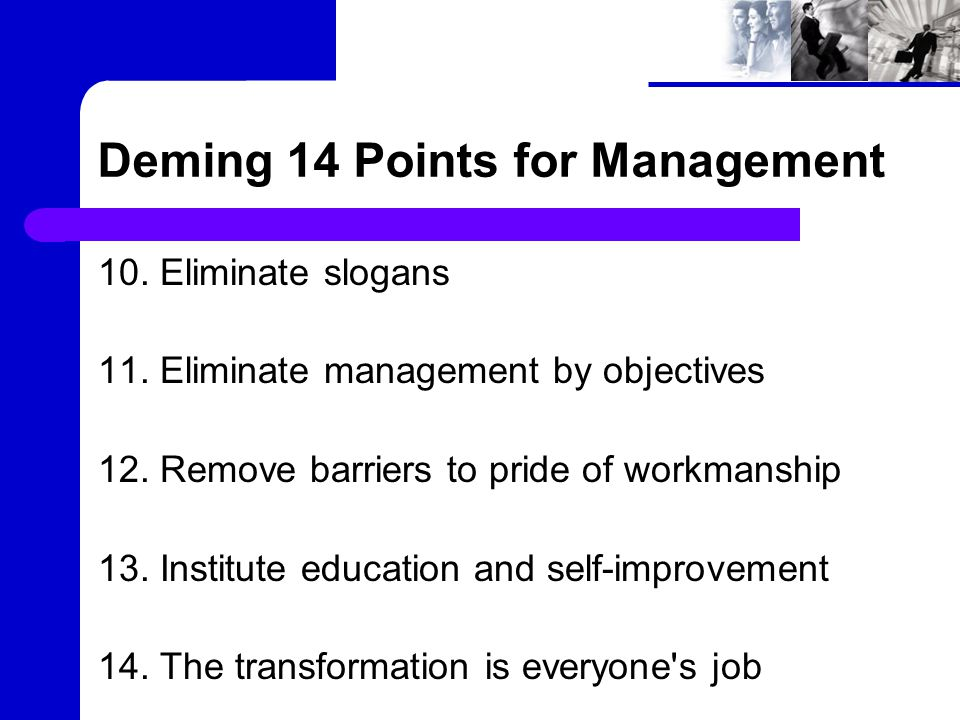 Deming 14 Points for Management 10. Eliminate slogans 11.