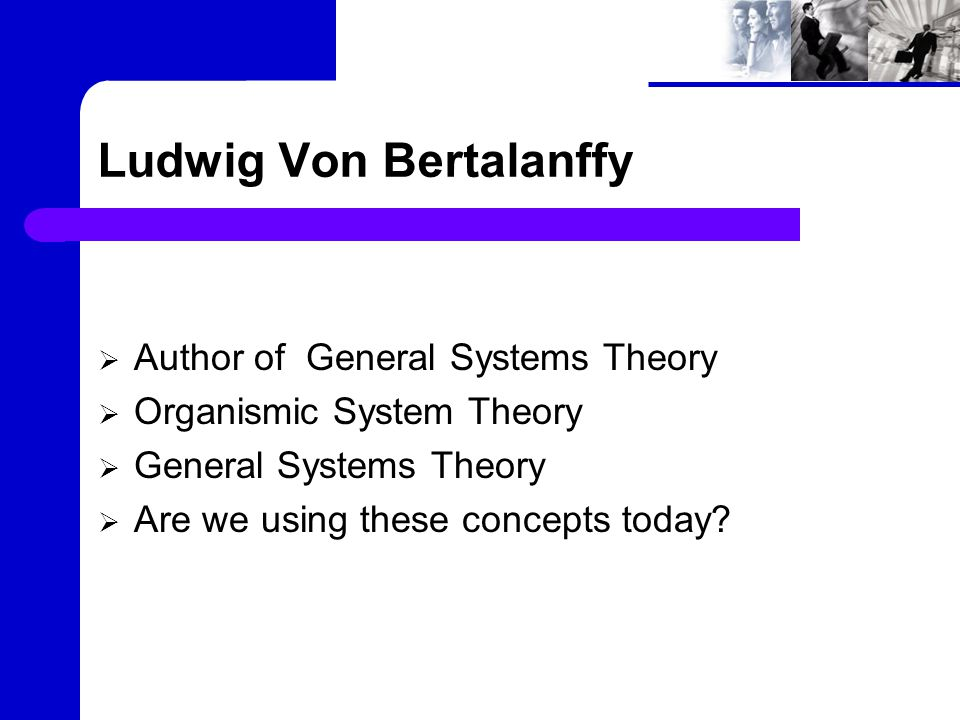 Author of General Systems Theory He was a biologist with interest in theoretical biology, philosophy of science and man, theory of symbolism, and a broad range of social problems