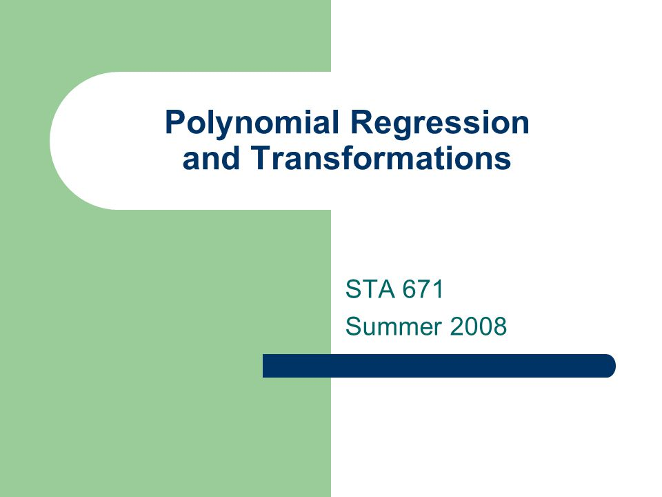 Polynomial Regression and Transformations STA 671 Summer 2008
