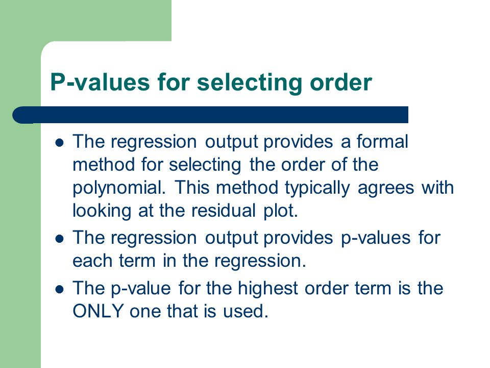 P-values for selecting order The regression output provides a formal method for selecting the order of the polynomial.