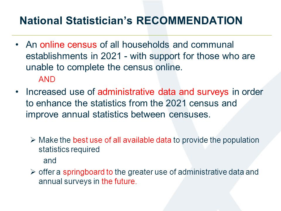 National Statistician's RECOMMENDATION An online census of all households and communal establishments in 2021 - with support for those who are unable to complete the census online.