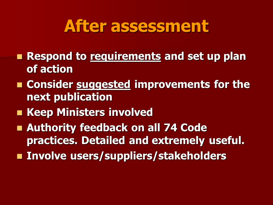 After assessment Respond to requirements and set up plan of action Respond to requirements and set up plan of action Consider suggested improvements f