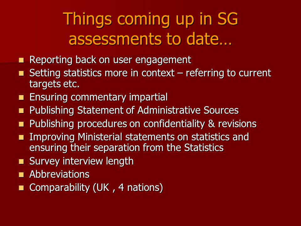 Things coming up in SG assessments to date… Reporting back on user engagement Reporting back on user engagement Setting statistics more in context – referring to current targets etc.