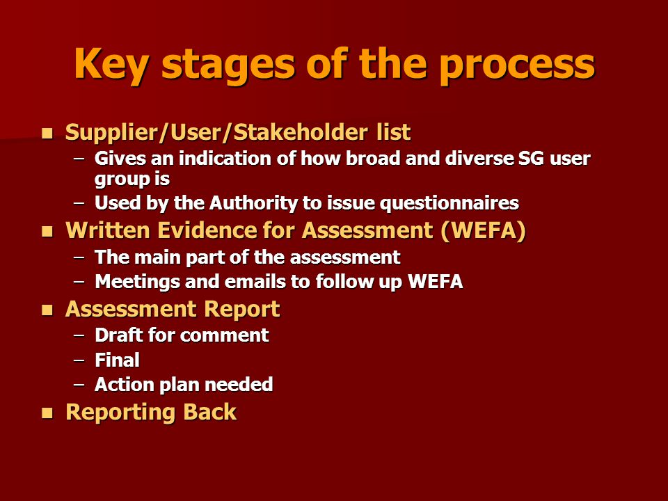 Key stages of the process Supplier/User/Stakeholder list Supplier/User/Stakeholder list –Gives an indication of how broad and diverse SG user group is