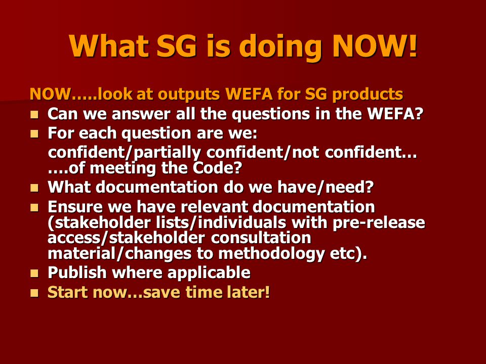 What SG is doing NOW! NOW…..look at outputs WEFA for SG products Can we answer all the questions in the WEFA? Can we answer all the questions in the W