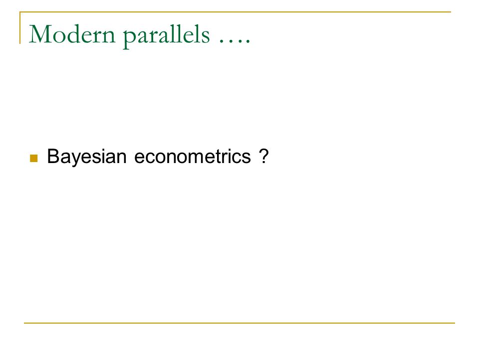 Modern parallels …. Bayesian econometrics ?
