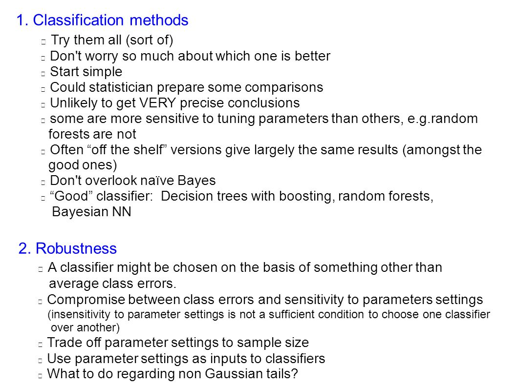 1. Classification methods Try them all (sort of) Don't worry so much about which one is better Start simple Could statistician prepare some comparison