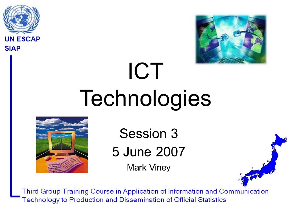 ICT Technologies Session 3 5 June 2007 Mark Viney