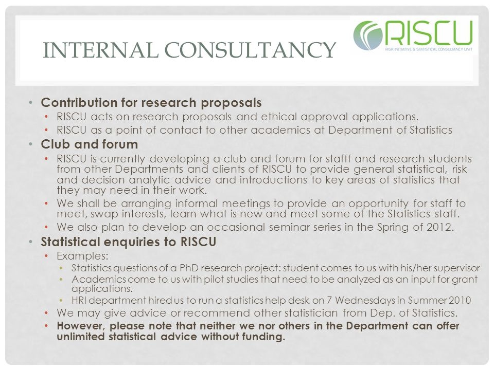 INTERNAL CONSULTANCY Contribution for research proposals RISCU acts on research proposals and ethical approval applications. RISCU as a point of conta