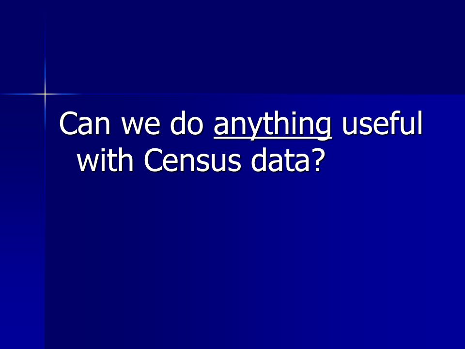 Can we do anything useful with Census data?