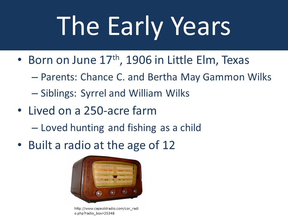 The Early Years Born on June 17 th, 1906 in Little Elm, Texas – Parents: Chance C.