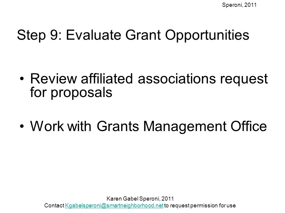 Speroni, 2011 Step 9: Evaluate Grant Opportunities Review affiliated associations request for proposals Work with Grants Management Office Karen Gabel