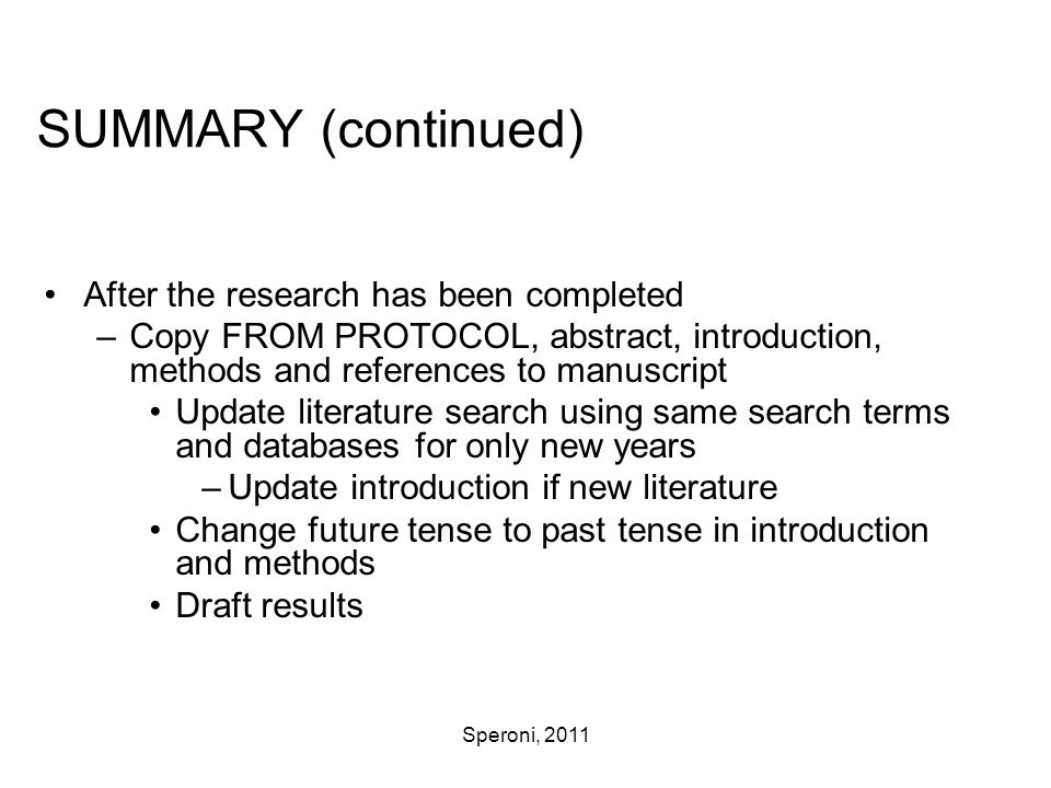 Speroni, 2011 SUMMARY (continued) After the research has been completed –Copy FROM PROTOCOL, abstract, introduction, methods and references to manuscr