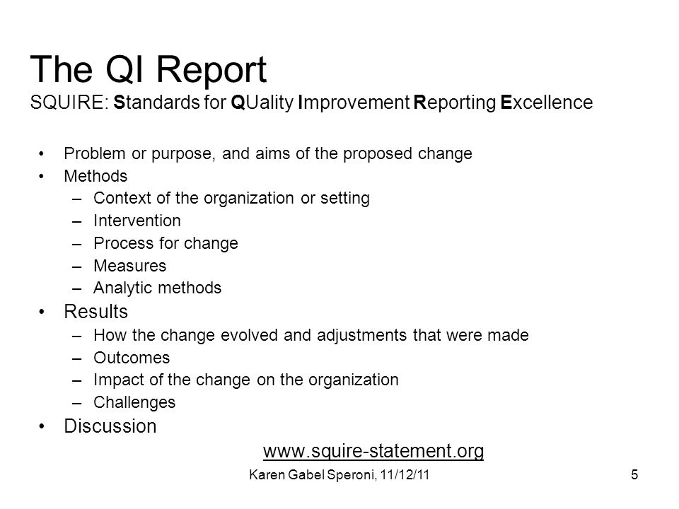 Karen Gabel Speroni, 11/12/115 The QI Report SQUIRE: Standards for QUality Improvement Reporting Excellence Problem or purpose, and aims of the propos
