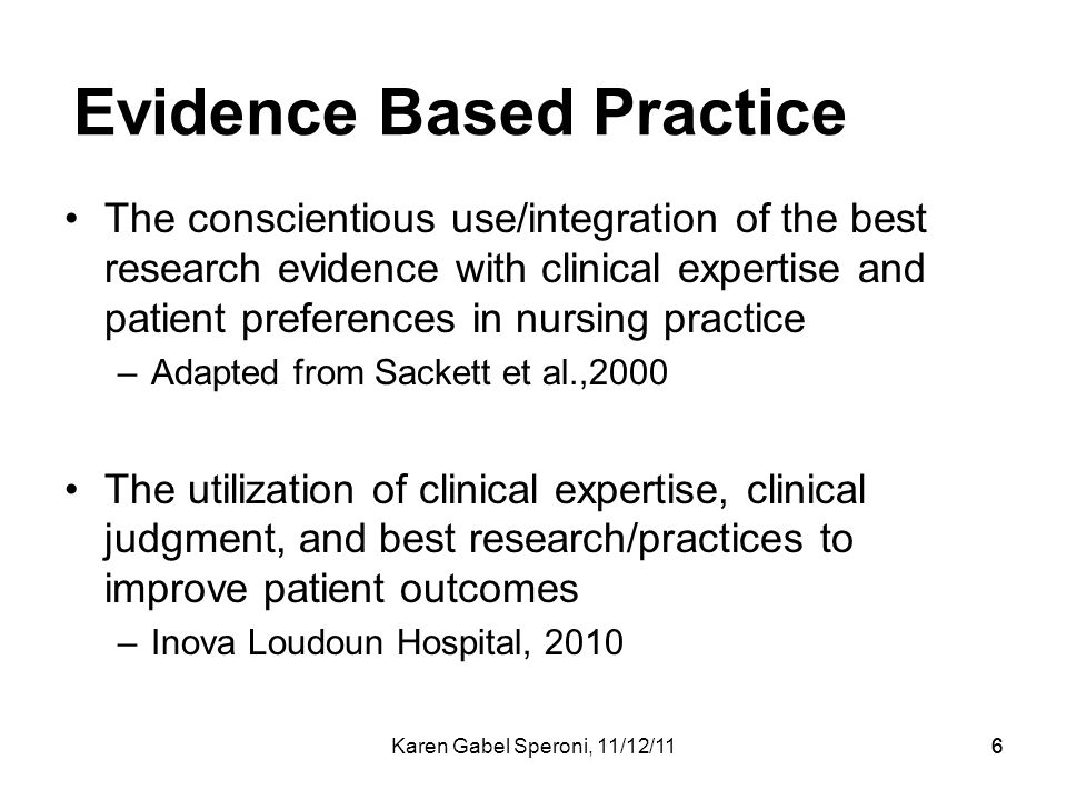 Karen Gabel Speroni, 11/12/1166 Evidence Based Practice The conscientious use/integration of the best research evidence with clinical expertise and pa