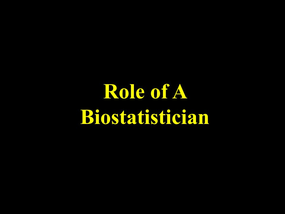 Role of A Biostatistician