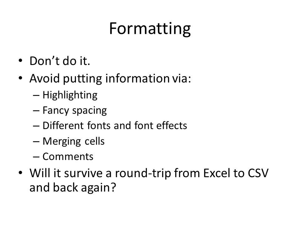 Formatting Don't do it.
