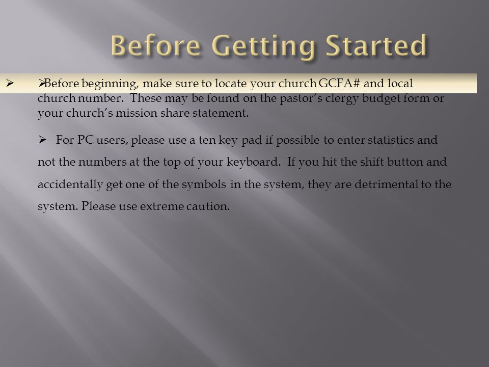   Before beginning, make sure to locate your church GCFA# and local church number. These may be found on the pastor's clergy budget form or your chu