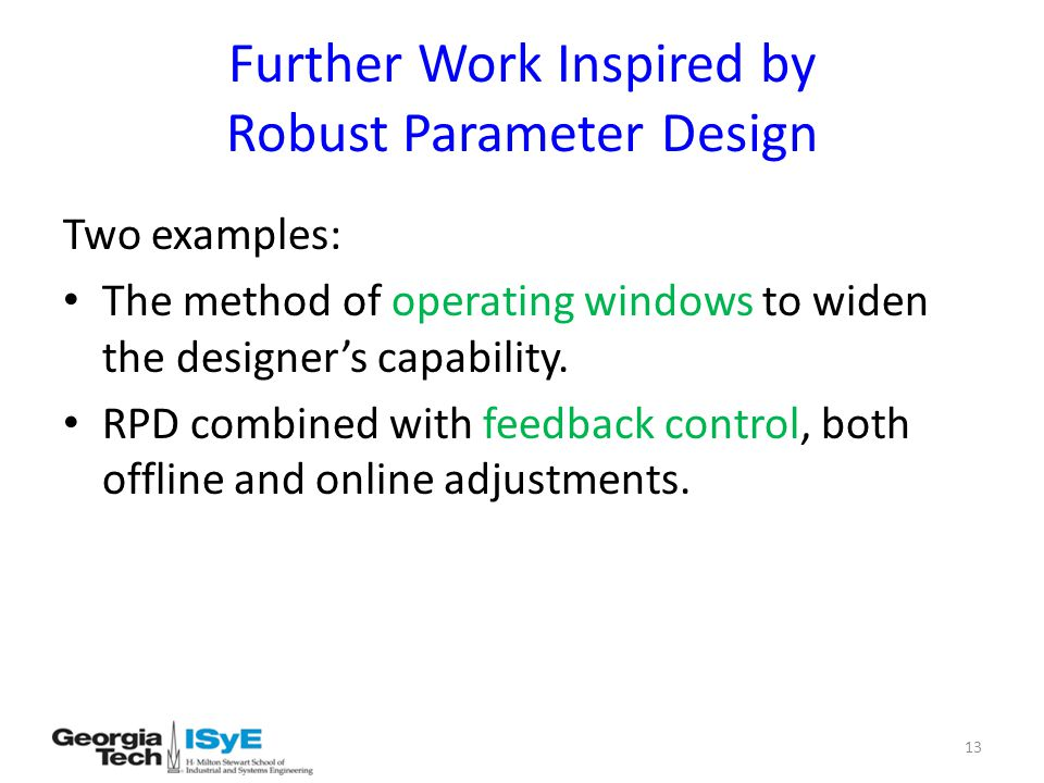 Further Work Inspired by Robust Parameter Design Two examples: The method of operating windows to widen the designer's capability.