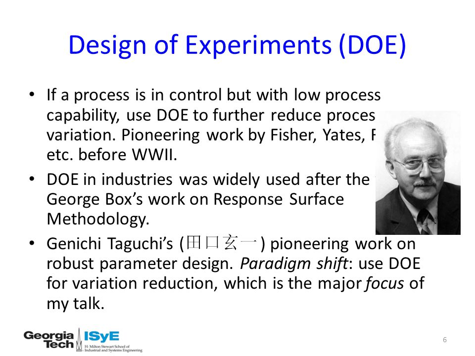 Design of Experiments (DOE) If a process is in control but with low process capability, use DOE to further reduce process variation.